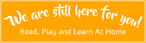 We are still here for you! Read, Play and Learn At Home