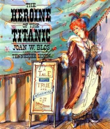 Cover of The Heroine of the Titanic: A Tale Both True and Otherwise of the Life of Molly Brown by Joan W. Blos