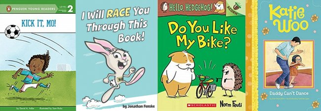 Kick it, Mo!; I Will Race You Through This Book; Do You Like My Bike?; Katie Woo: Daddy Can't Dance